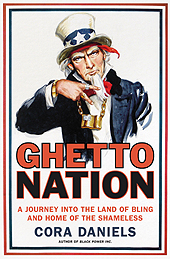 Ghettonation: A Journey into the Land of the Bling and the Home of the Shameless by Cora Daniels